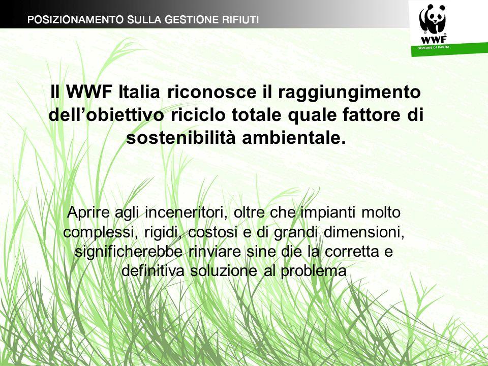 Il WWF Italia riconosce il raggiungimento dellobiettivo riciclo totale quale fattore di sostenibilità ambientale. Aprire agli inceneritori, oltre che