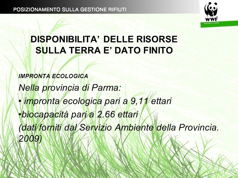 DISPONIBILITA DELLE RISORSE SULLA TERRA E DATO FINITO IMPRONTA ECOLOGICA Nella provincia di Parma: impronta ecologica pari a 9,11 ettari biocapacità p