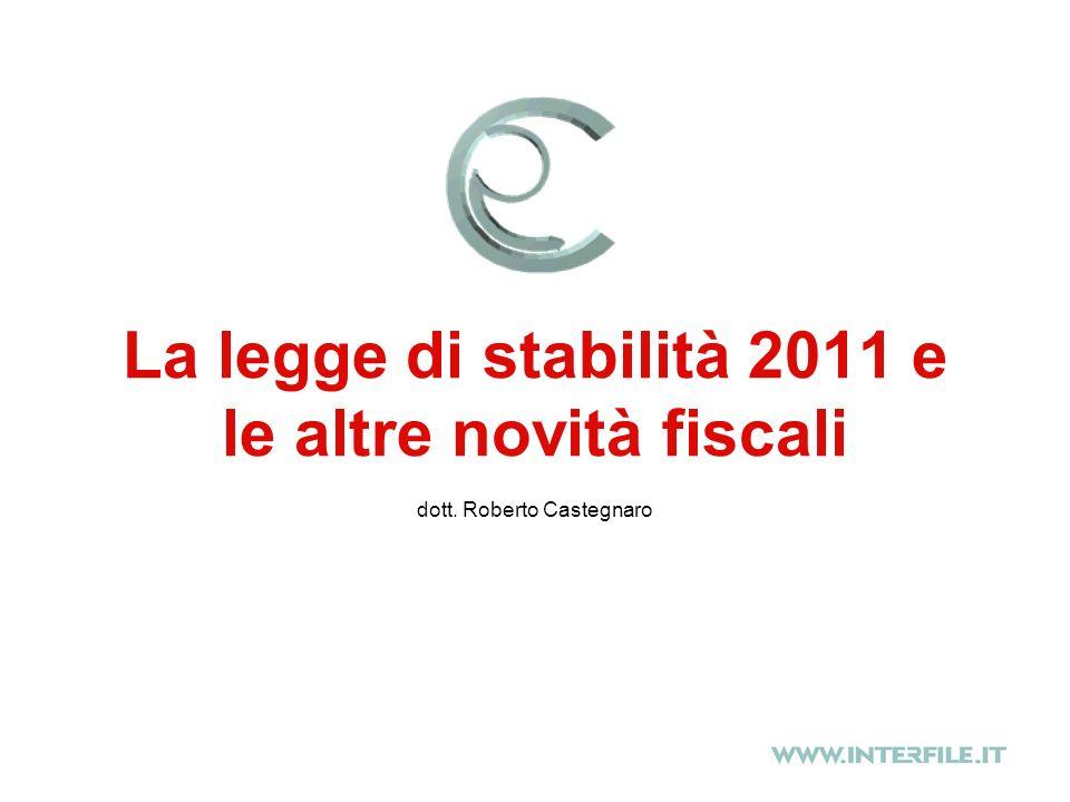 La legge di stabilità 2011 e le altre novità fiscali dott. Roberto Castegnaro