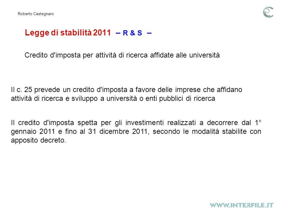 Legge di stabilità 2011 – R & S – Roberto Castegnaro Il credito d imposta spetta per gli investimenti realizzati a decorrere dal 1° gennaio 2011 e fino al 31 dicembre 2011, secondo le modalità stabilite con apposito decreto.