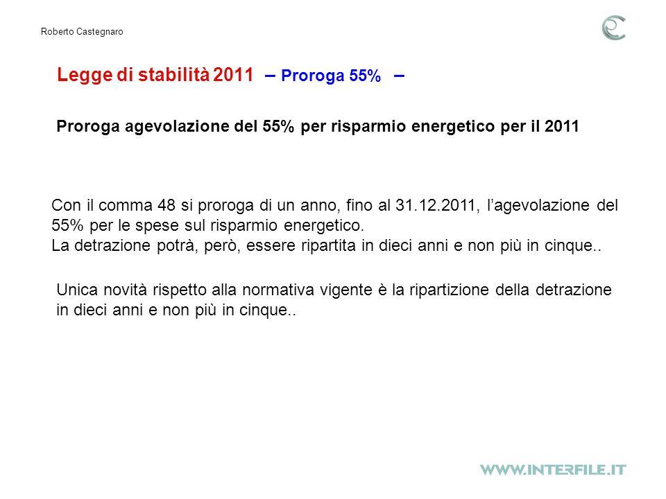 Legge di stabilità 2011 – Proroga 55% – Roberto Castegnaro Unica novità rispetto alla normativa vigente è la ripartizione della detrazione in dieci anni e non più in cinque..