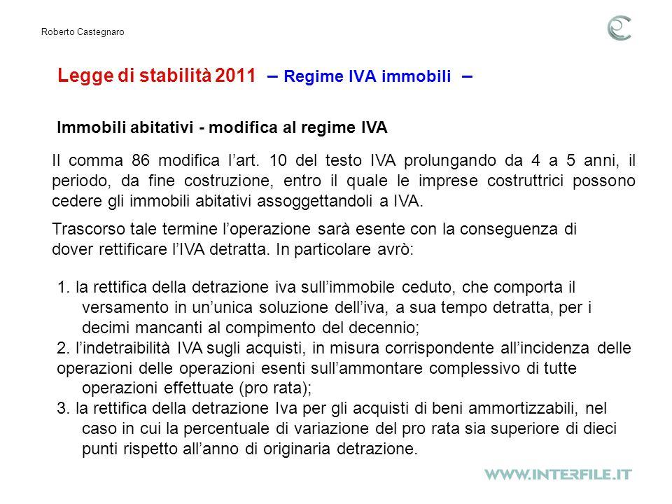 Legge di stabilità 2011 – Regime IVA immobili – Roberto Castegnaro Trascorso tale termine loperazione sarà esente con la conseguenza di dover rettificare lIVA detratta.