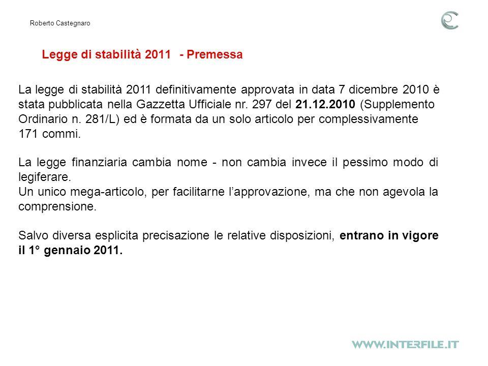 Legge di stabilità 2011 - Premessa Roberto Castegnaro La legge finanziaria cambia nome - non cambia invece il pessimo modo di legiferare.