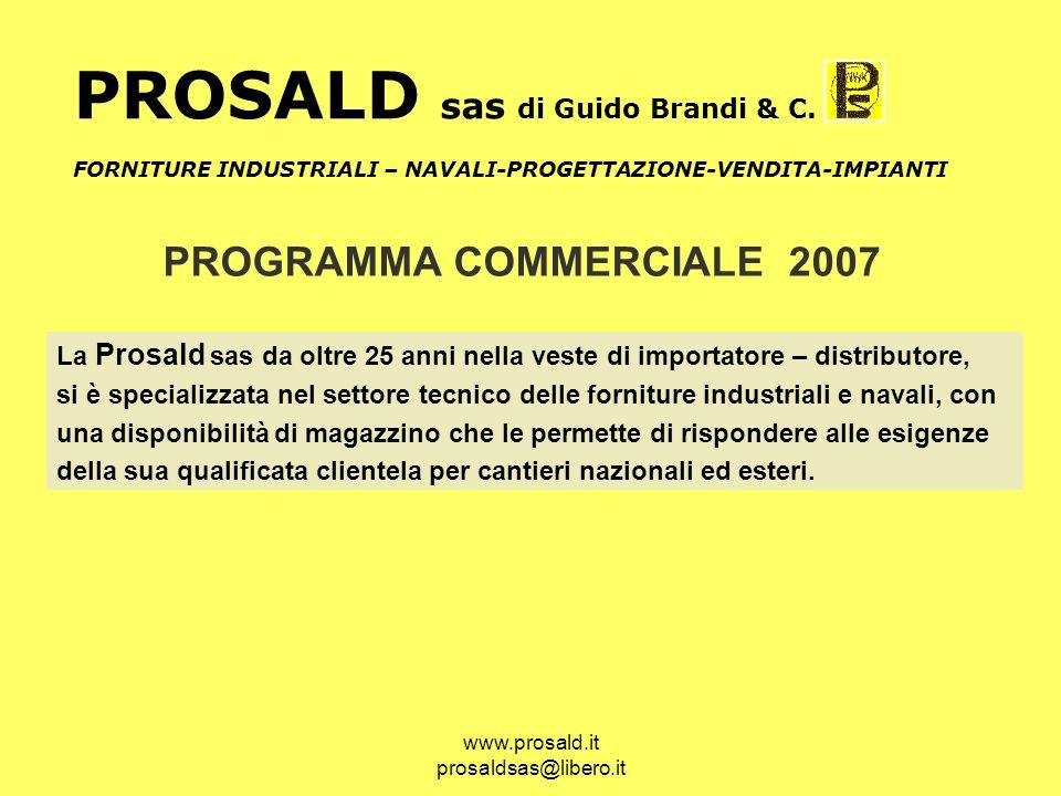www.prosald.it prosaldsas@libero.it PROSALD sas di Guido Brandi & C. PROGRAMMA COMMERCIALE 2007 La Prosald sas da oltre 25 anni nella veste di importa