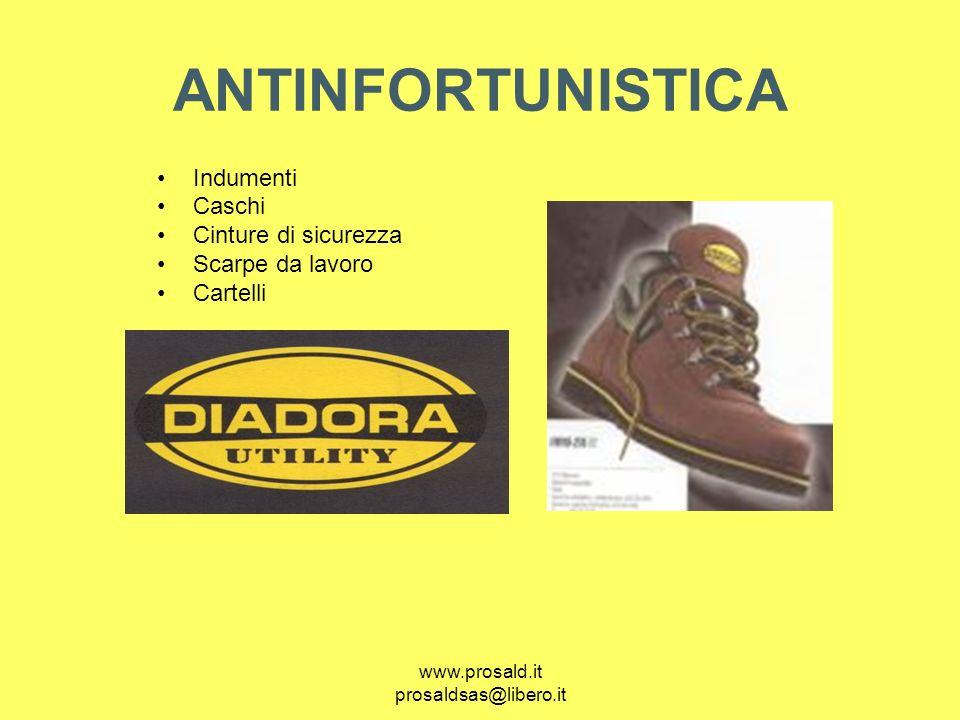 www.prosald.it prosaldsas@libero.it ANTINFORTUNISTICA Indumenti Caschi Cinture di sicurezza Scarpe da lavoro Cartelli