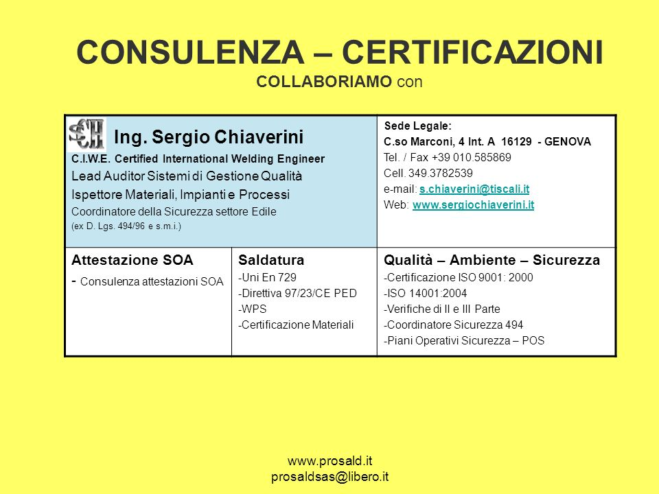 www.prosald.it prosaldsas@libero.it CONSULENZA – CERTIFICAZIONI COLLABORIAMO con Ing. Sergio Chiaverini C.I.W.E. Certified International Welding Engin