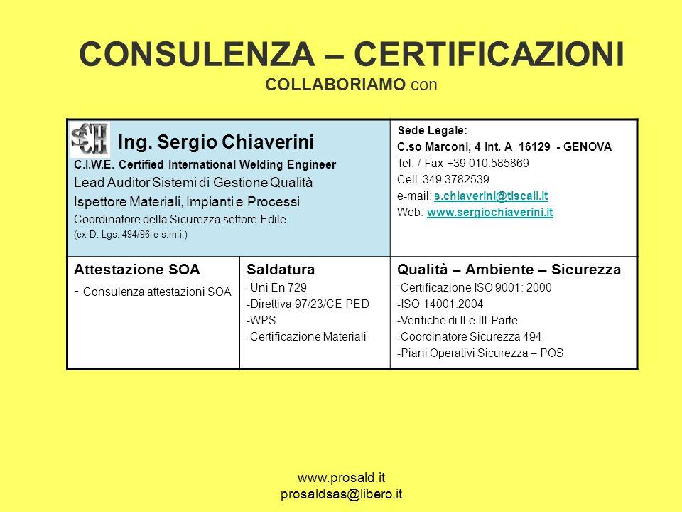 www.prosald.it prosaldsas@libero.it CONSULENZA – CERTIFICAZIONI COLLABORIAMO con Ing. Sergio Chiaverini C.I.W.E. Certified International Welding Engin