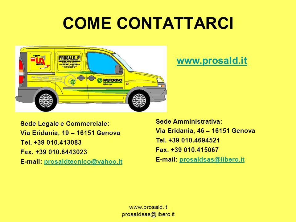 www.prosald.it prosaldsas@libero.it COME CONTATTARCI Sede Legale e Commerciale: Via Eridania, 19 – 16151 Genova Tel. +39 010.413083 Fax. +39 010.64430