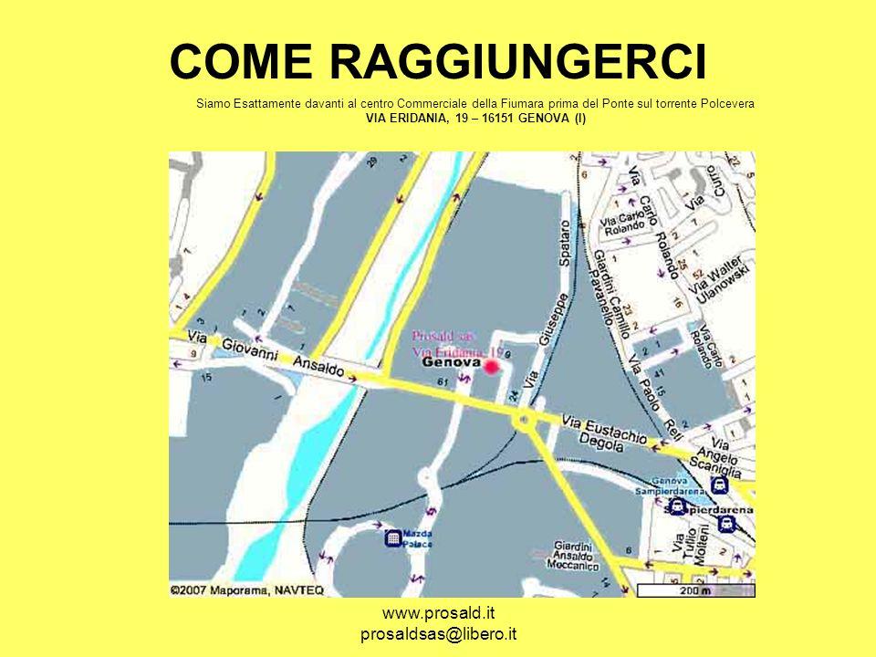 www.prosald.it prosaldsas@libero.it COME RAGGIUNGERCI Siamo Esattamente davanti al centro Commerciale della Fiumara prima del Ponte sul torrente Polce