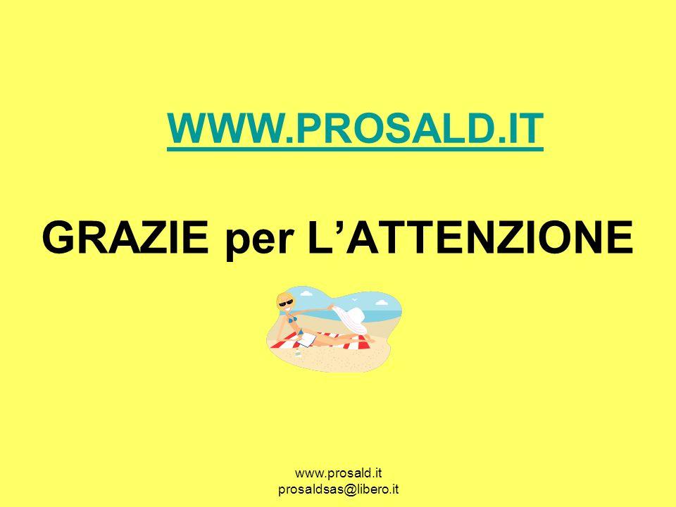 www.prosald.it prosaldsas@libero.it GRAZIE per LATTENZIONE WWW.PROSALD.IT