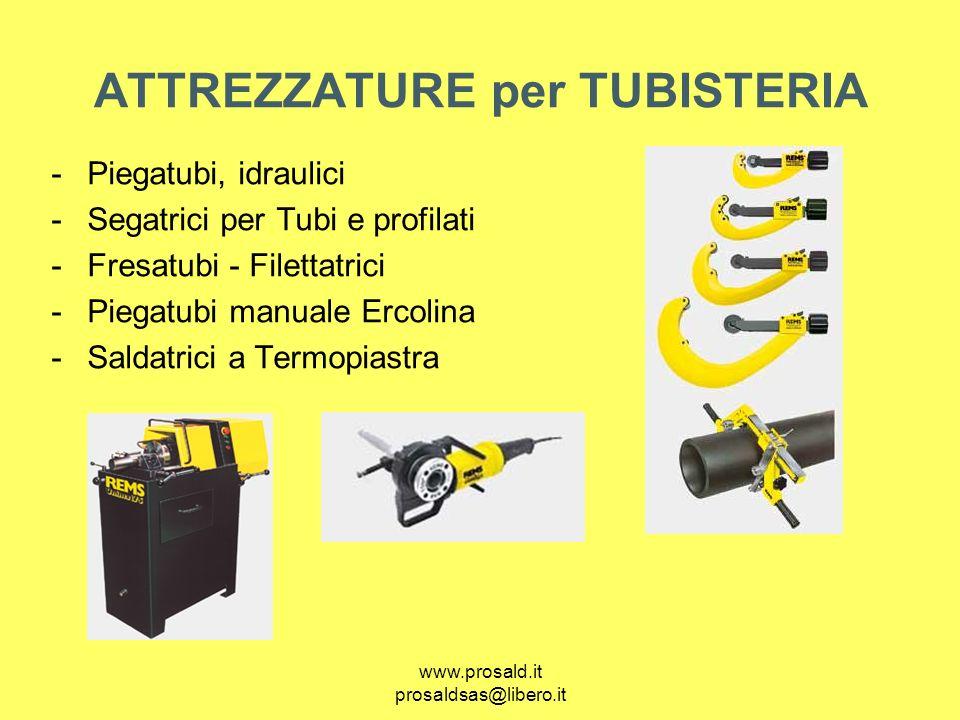 www.prosald.it prosaldsas@libero.it ATTREZZATURE per TUBISTERIA -Piegatubi, idraulici -Segatrici per Tubi e profilati -Fresatubi - Filettatrici -Piega
