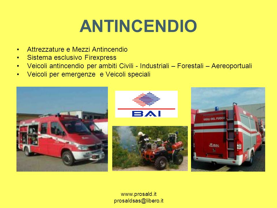 www.prosald.it prosaldsas@libero.it ANTINCENDIO Attrezzature e Mezzi Antincendio Sistema esclusivo Firexpress Veicoli antincendio per ambiti Civili -