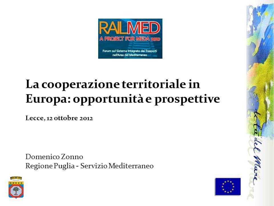 La cooperazione territoriale in Europa: opportunità e prospettive Lecce, 12 ottobre 2012 Domenico Zonno Regione Puglia - Servizio Mediterraneo