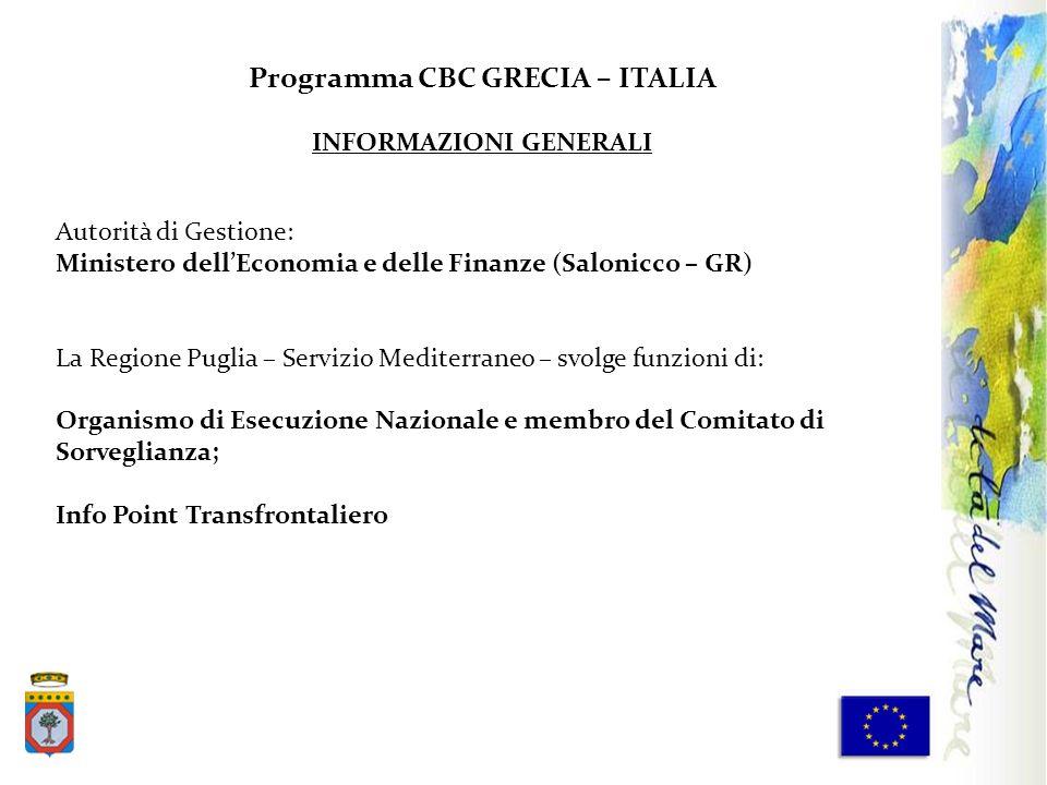 Programma CBC GRECIA – ITALIA INFORMAZIONI GENERALI Autorità di Gestione: Ministero dellEconomia e delle Finanze (Salonicco – GR) La Regione Puglia –