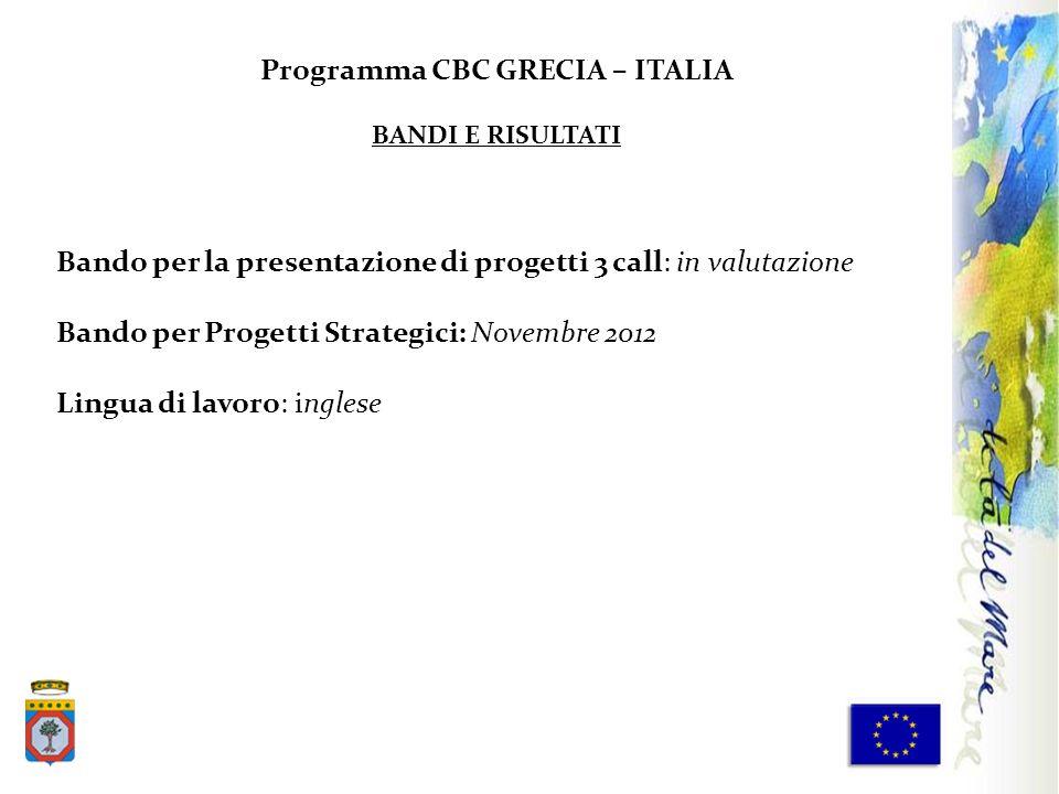 Bando per la presentazione di progetti 3 call: in valutazione Bando per Progetti Strategici: Novembre 2012 Lingua di lavoro: inglese Programma CBC GRE