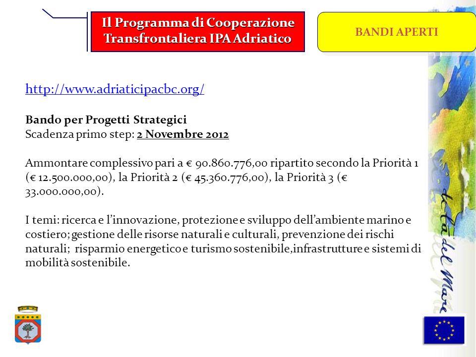 http://www.adriaticipacbc.org/ Bando per Progetti Strategici Scadenza primo step: 2 Novembre 2012 Ammontare complessivo pari a 90.860.776,00 ripartito
