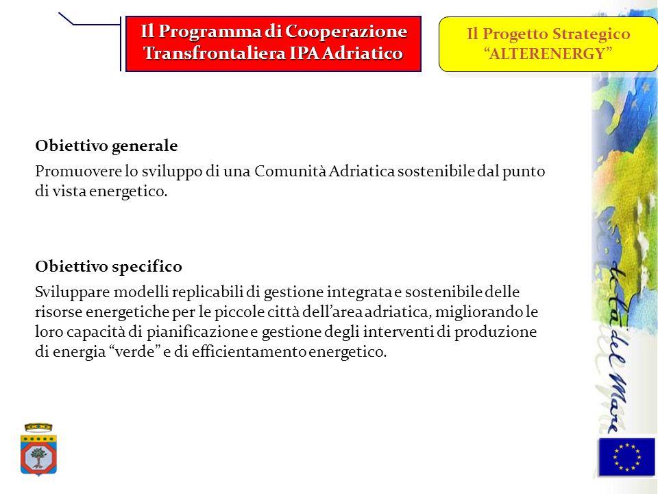 Obiettivo generale Promuovere lo sviluppo di una Comunità Adriatica sostenibile dal punto di vista energetico. Obiettivo specifico Sviluppare modelli
