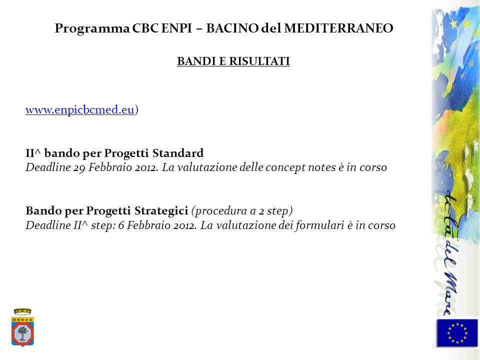 Programma CBC ENPI – BACINO del MEDITERRANEO www.enpicbcmed.euwww.enpicbcmed.eu) II^ bando per Progetti Standard Deadline 29 Febbraio 2012. La valutaz