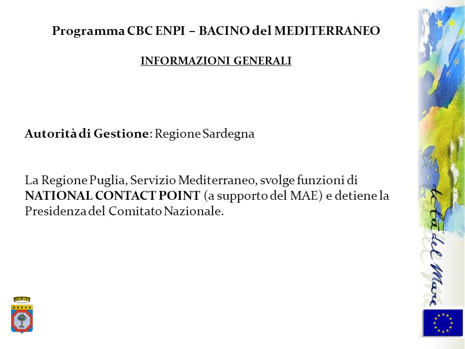 Programma CBC ENPI – BACINO del MEDITERRANEO INFORMAZIONI GENERALI Autorità di Gestione: Regione Sardegna La Regione Puglia, Servizio Mediterraneo, sv