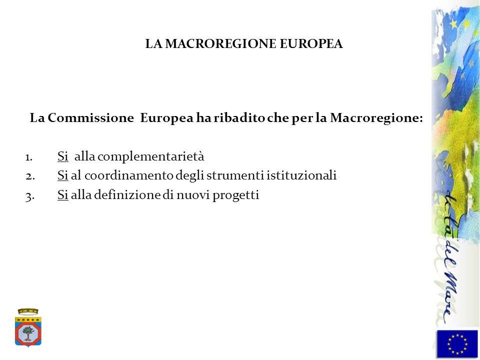 La Commissione Europea ha ribadito che per la Macroregione: 1.Si alla complementarietà 2.Si al coordinamento degli strumenti istituzionali 3.Si alla d