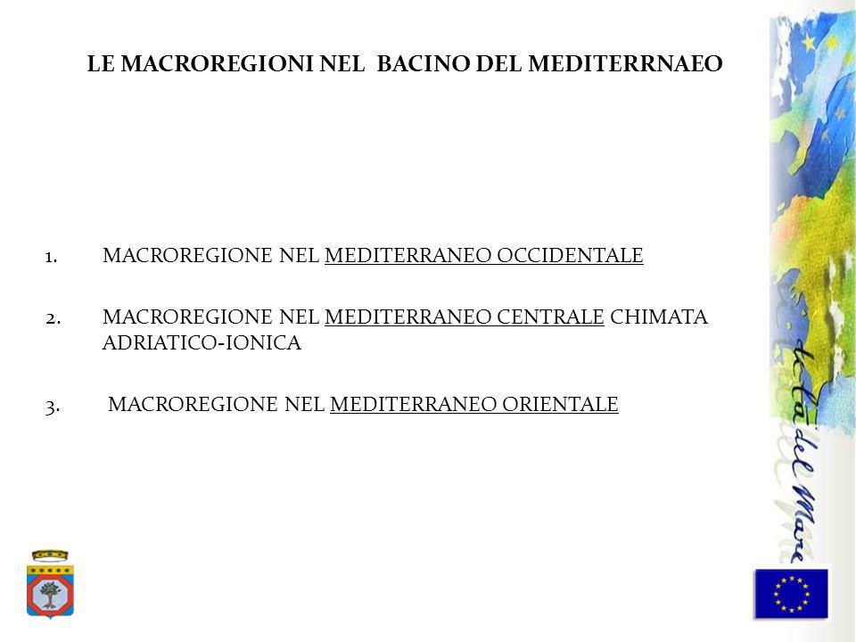 1.MACROREGIONE NEL MEDITERRANEO OCCIDENTALE 2.MACROREGIONE NEL MEDITERRANEO CENTRALE CHIMATA ADRIATICO-IONICA 3. MACROREGIONE NEL MEDITERRANEO ORIENTA