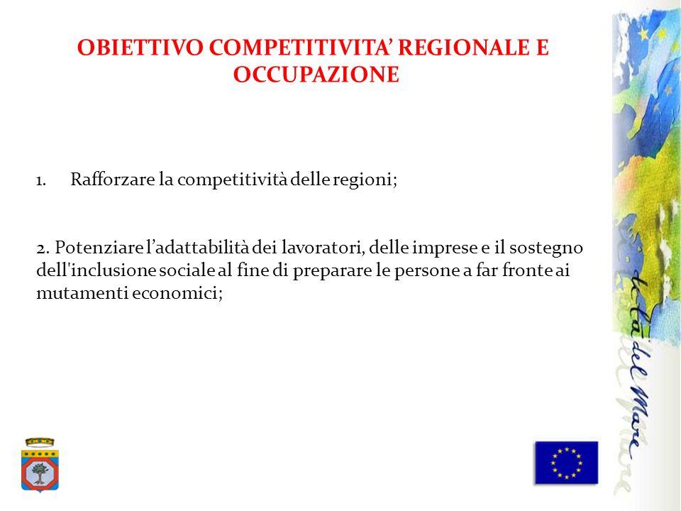 1.Rafforzare la competitività delle regioni; 2. Potenziare ladattabilità dei lavoratori, delle imprese e il sostegno dell'inclusione sociale al fine d