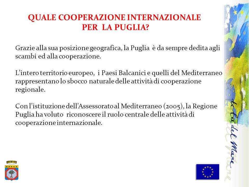 QUALE COOPERAZIONE INTERNAZIONALE PER LA PUGLIA? Grazie alla sua posizione geografica, la Puglia è da sempre dedita agli scambi ed alla cooperazione.