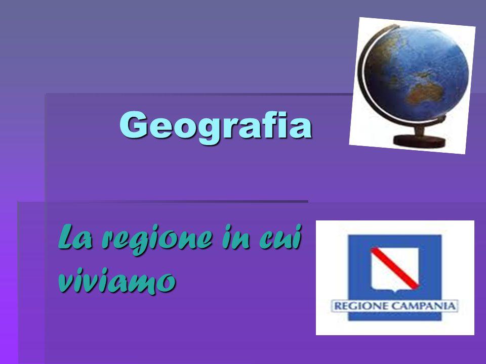 Geografia La regione in cui viviamo