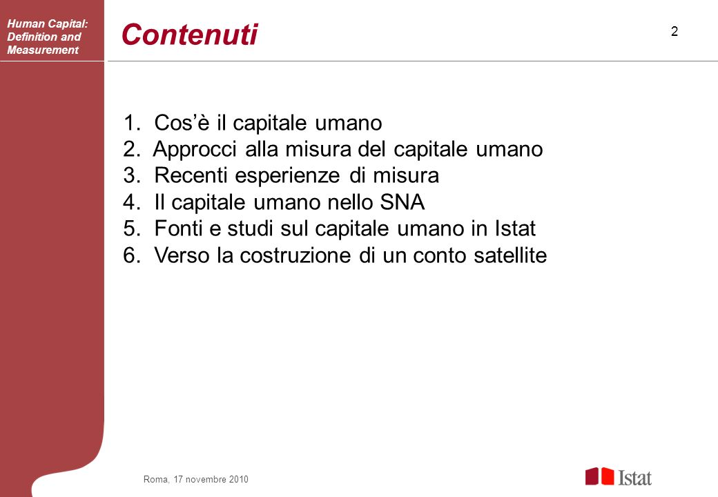 13 Roma, 17 novembre 2010 HC satellite accounting – HC Supply table (Bos, 2009) Human Capital: Definition and Measurement