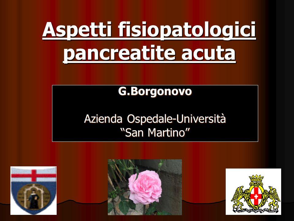 Aspetti fisiopatologici pancreatite acuta G.Borgonovo Azienda Ospedale-Università San Martino