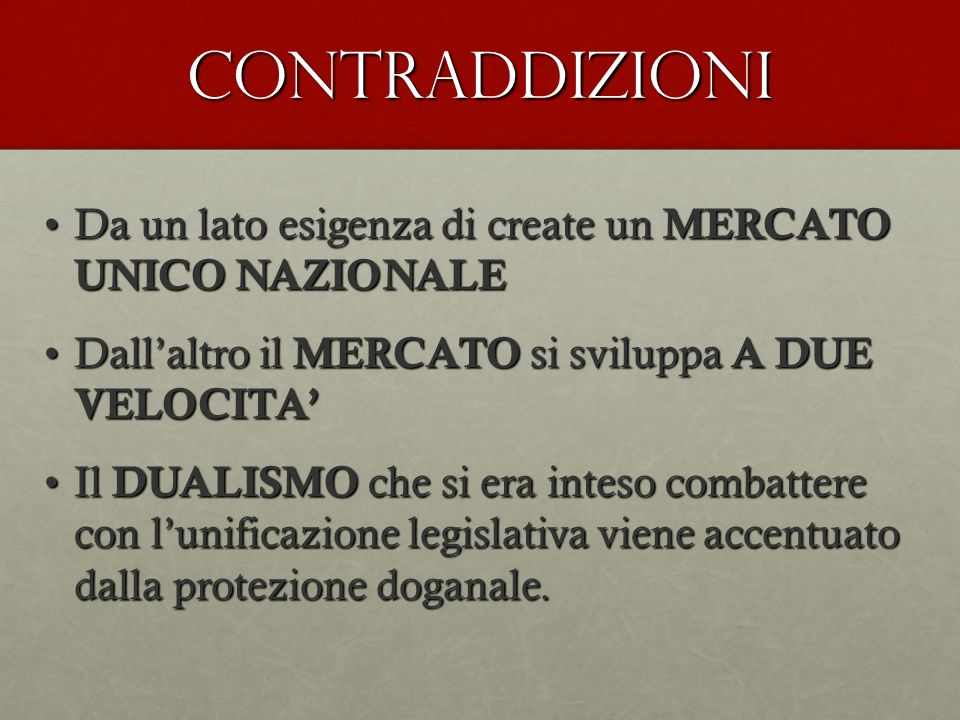 contraddizioni Da un lato esigenza di create un MERCATO UNICO NAZIONALEDa un lato esigenza di create un MERCATO UNICO NAZIONALE Dallaltro il MERCATO s