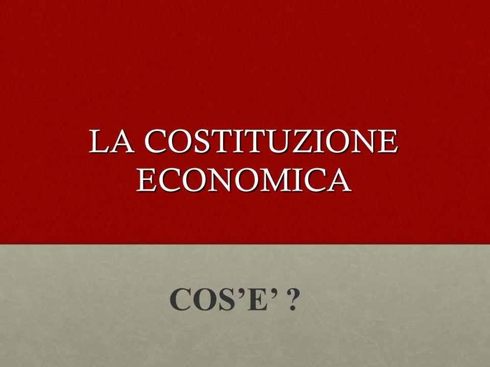 LA COSTITUZIONE ECONOMICA COSE ?