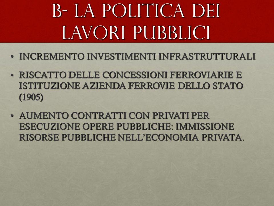 B- la politica dei lavori pubblici INCREMENTO INVESTIMENTI INFRASTRUTTURALIINCREMENTO INVESTIMENTI INFRASTRUTTURALI RISCATTO DELLE CONCESSIONI FERROVI