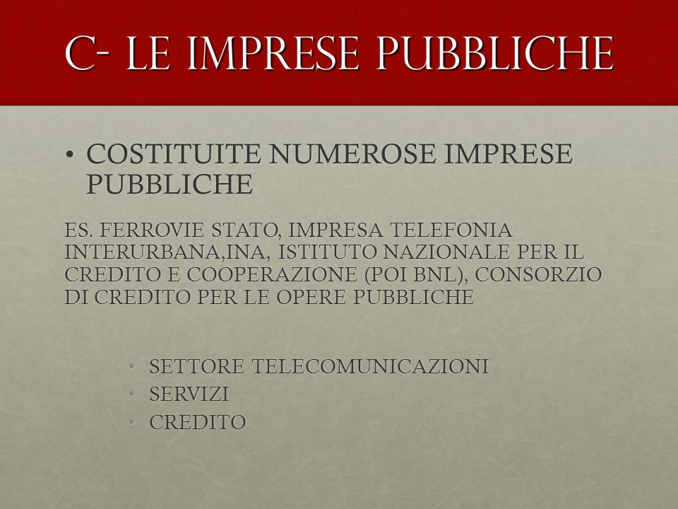 C- LE IMPRESE PUBBLICHE COSTITUITE NUMEROSE IMPRESE PUBBLICHECOSTITUITE NUMEROSE IMPRESE PUBBLICHE ES. FERROVIE STATO, IMPRESA TELEFONIA INTERURBANA,I