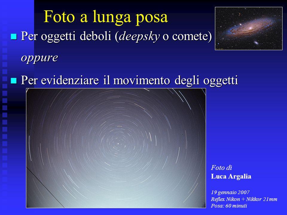 Foto a lunga posa Per oggetti deboli (deepsky o comete) oppure Per oggetti deboli (deepsky o comete) oppure Per evidenziare il movimento degli oggetti