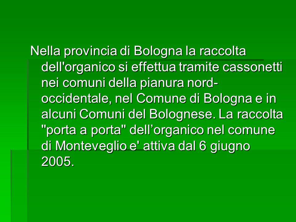 Nella provincia di Bologna la raccolta dell'organico si effettua tramite cassonetti nei comuni della pianura nord- occidentale, nel Comune di Bologna