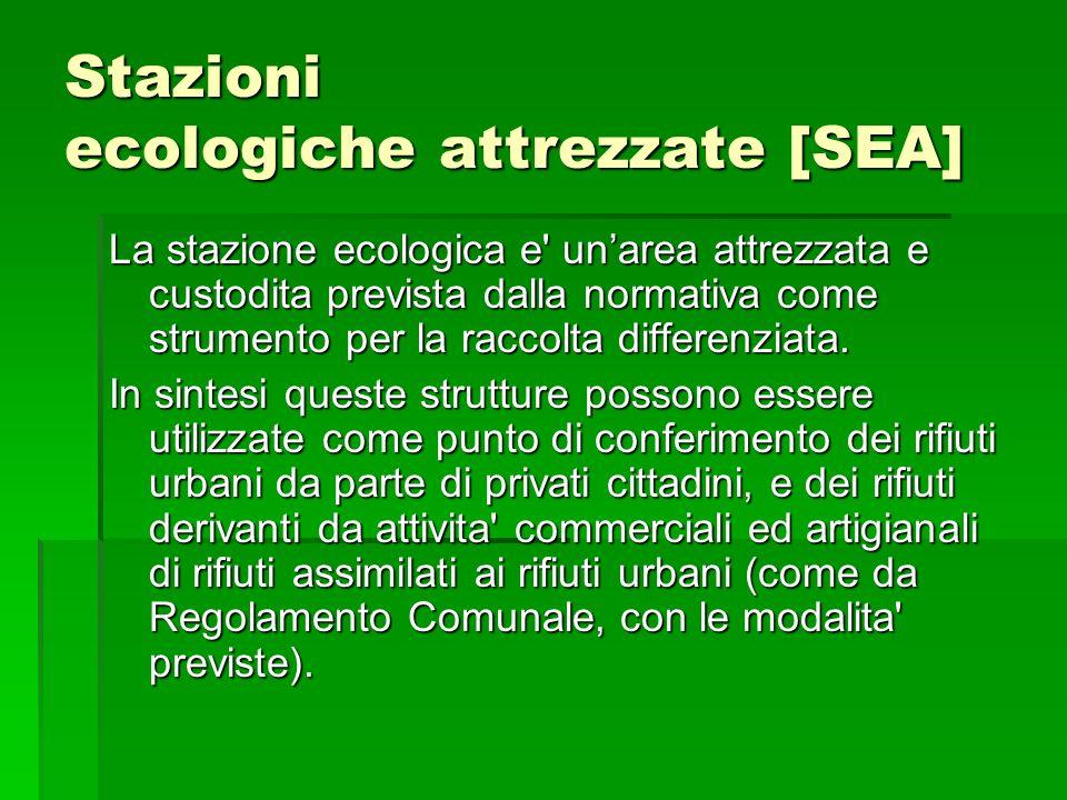 Stazioni ecologiche attrezzate [SEA] La stazione ecologica e' unarea attrezzata e custodita prevista dalla normativa come strumento per la raccolta di