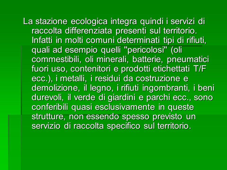 La stazione ecologica integra quindi i servizi di raccolta differenziata presenti sul territorio. Infatti in molti comuni determinati tipi di rifiuti,
