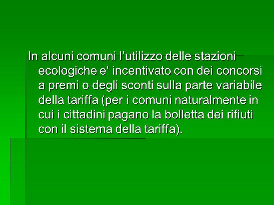 In alcuni comuni lutilizzo delle stazioni ecologiche e' incentivato con dei concorsi a premi o degli sconti sulla parte variabile della tariffa (per i