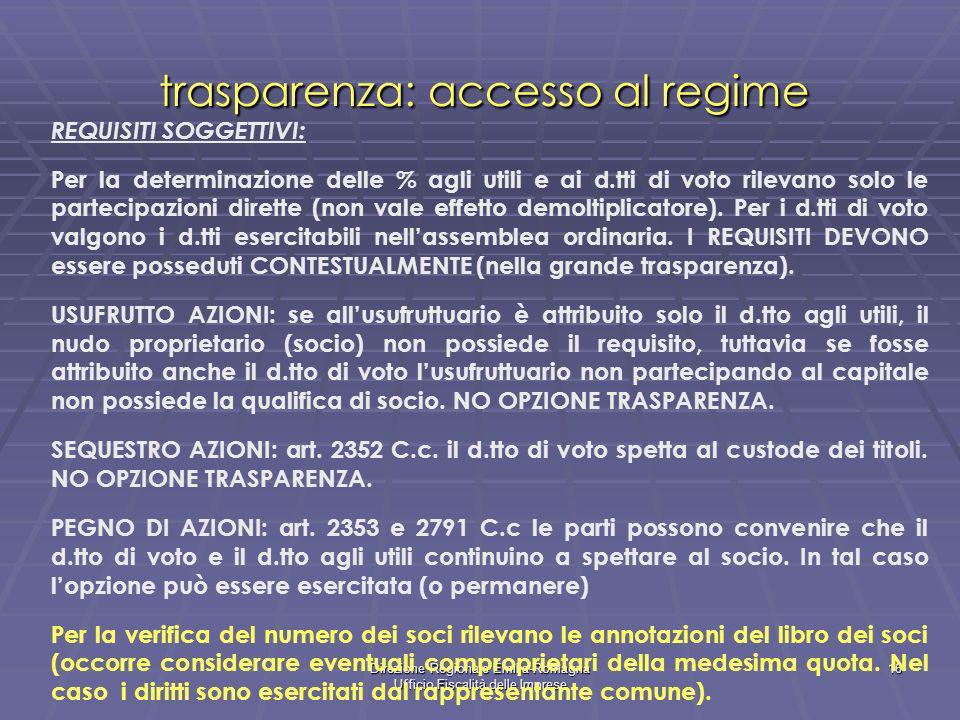 Direzione Regionale Emilia-Romagna Ufficio Fiscalità delle Imprese 16 trasparenza: accesso al regime REQUISITI SOGGETTIVI: Per la determinazione delle % agli utili e ai d.tti di voto rilevano solo le partecipazioni dirette (non vale effetto demoltiplicatore).
