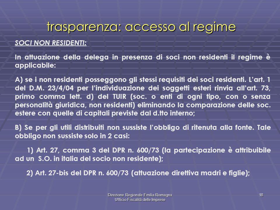 Direzione Regionale Emilia-Romagna Ufficio Fiscalità delle Imprese 18 trasparenza: accesso al regime SOCI NON RESIDENTI: In attuazione della delega in