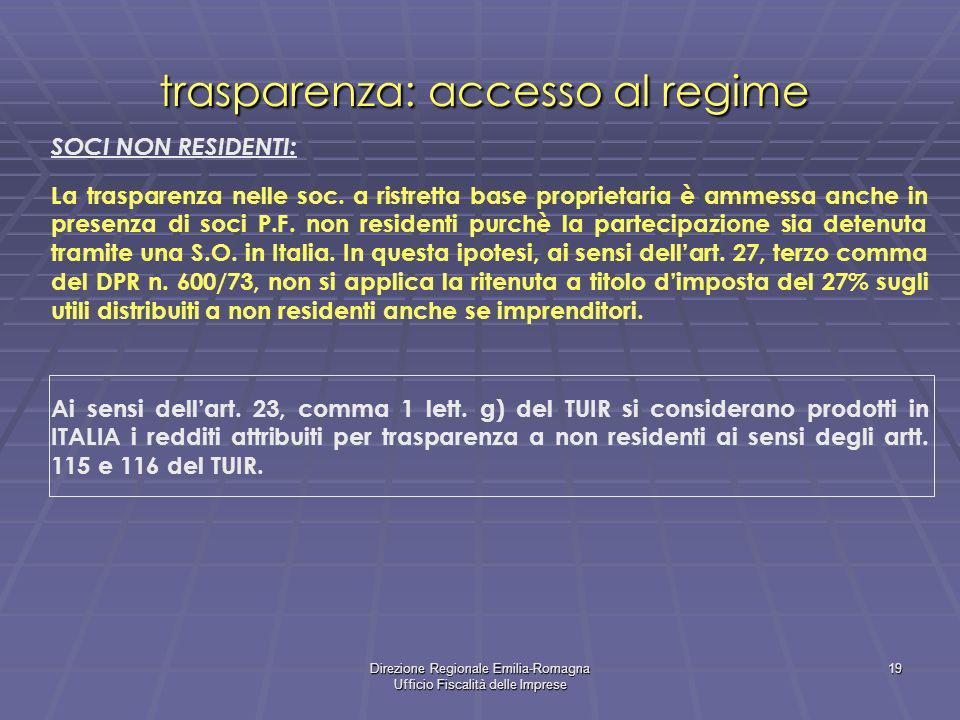 Direzione Regionale Emilia-Romagna Ufficio Fiscalità delle Imprese 19 trasparenza: accesso al regime SOCI NON RESIDENTI: La trasparenza nelle soc. a r
