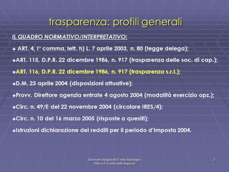 Direzione Regionale Emilia-Romagna Ufficio Fiscalità delle Imprese 2 trasparenza: profili generali IL QUADRO NORMATIVO/INTERPRETATIVO: ART. 4, I° comm