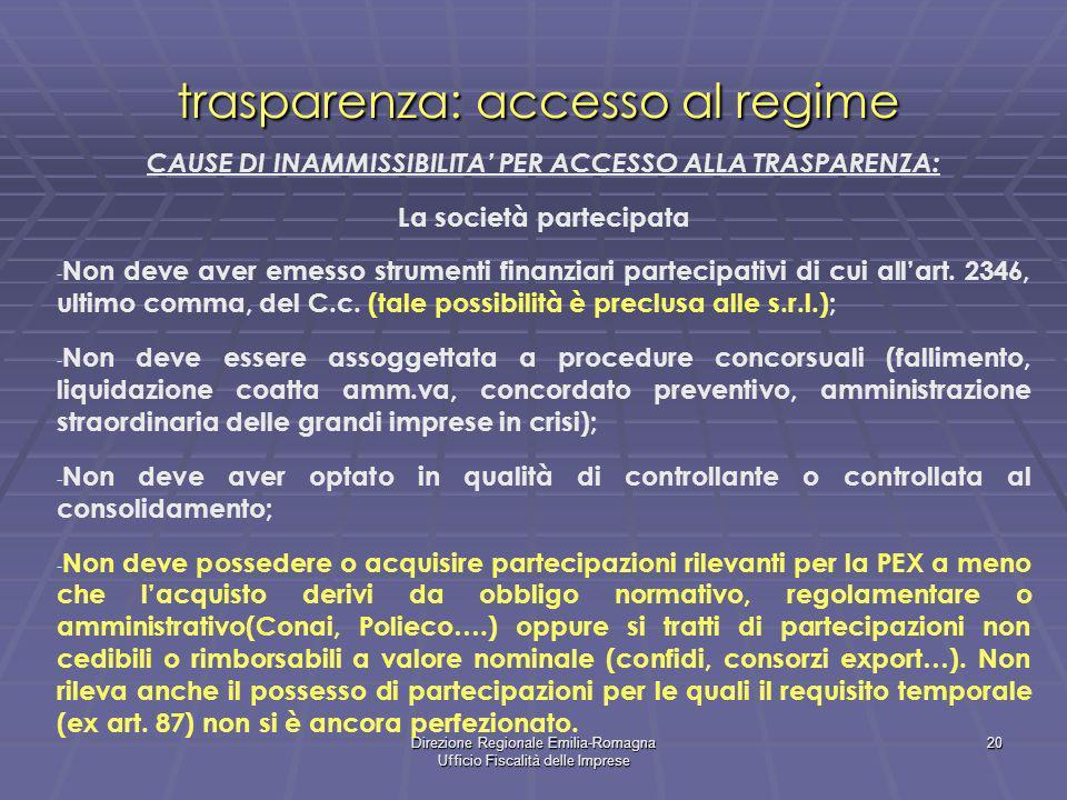 Direzione Regionale Emilia-Romagna Ufficio Fiscalità delle Imprese 20 trasparenza: accesso al regime CAUSE DI INAMMISSIBILITA PER ACCESSO ALLA TRASPAR