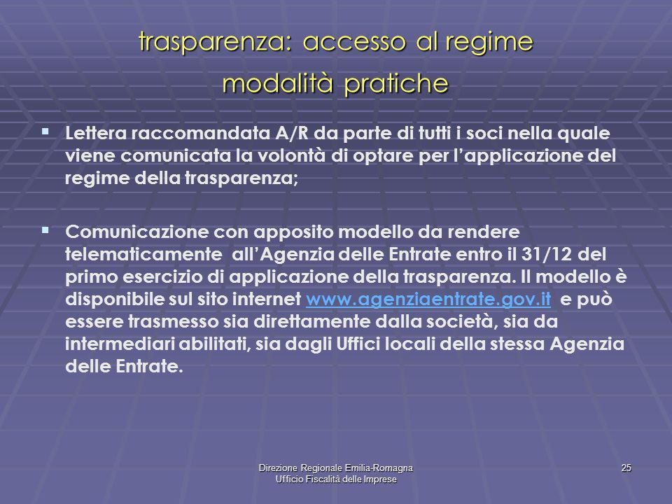 Direzione Regionale Emilia-Romagna Ufficio Fiscalità delle Imprese 25 trasparenza: accesso al regime modalità pratiche Lettera raccomandata A/R da par