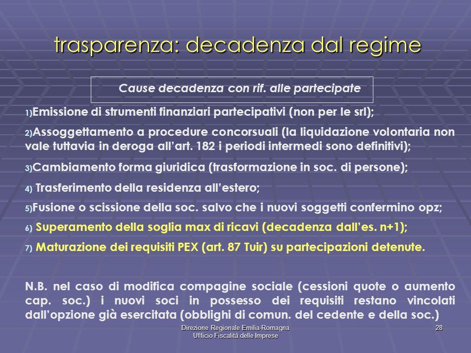 Direzione Regionale Emilia-Romagna Ufficio Fiscalità delle Imprese 28 trasparenza: decadenza dal regime Cause decadenza con rif. alle partecipate 1) E