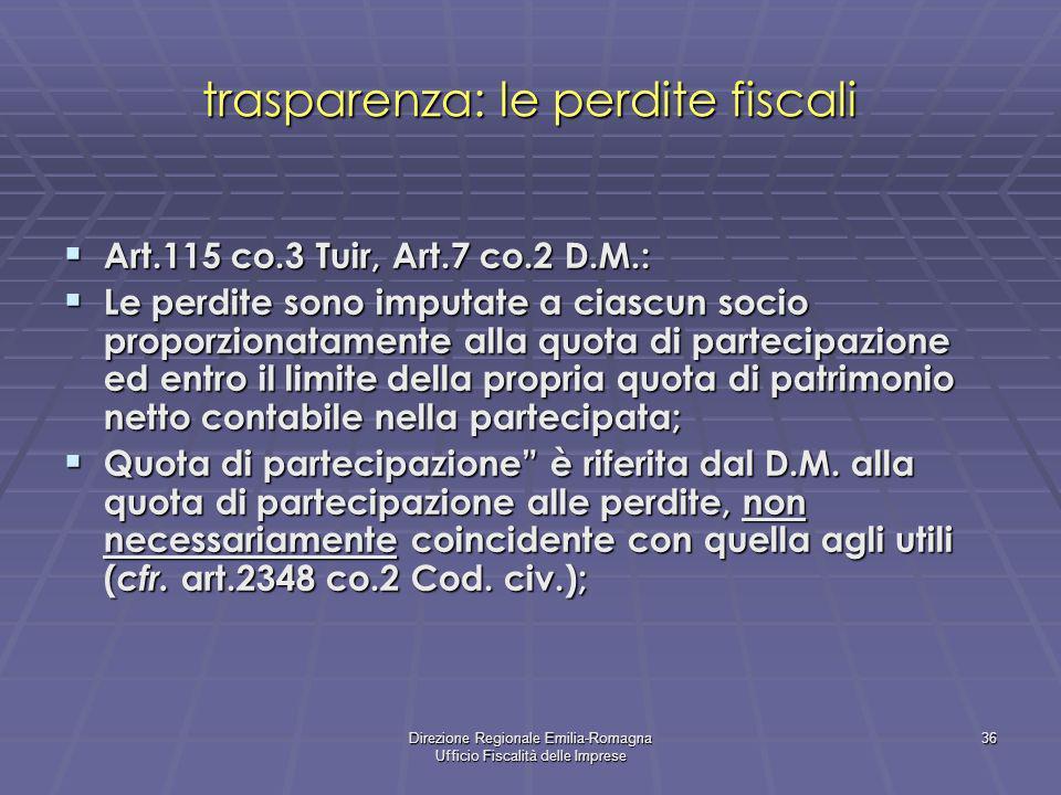 Direzione Regionale Emilia-Romagna Ufficio Fiscalità delle Imprese 36 Art.115 co.3 Tuir, Art.7 co.2 D.M.: Art.115 co.3 Tuir, Art.7 co.2 D.M.: Le perdi