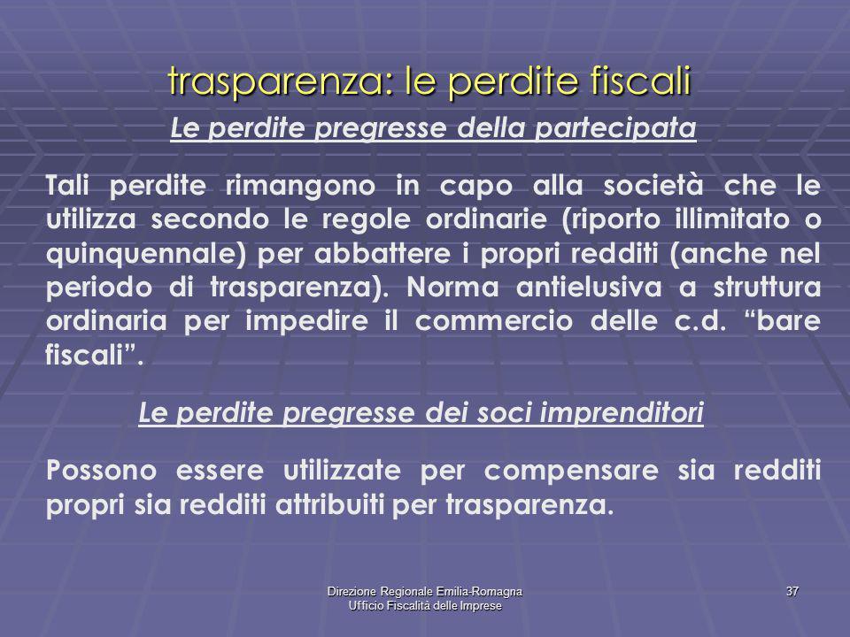 Direzione Regionale Emilia-Romagna Ufficio Fiscalità delle Imprese 37 trasparenza: le perdite fiscali Le perdite pregresse della partecipata Tali perd