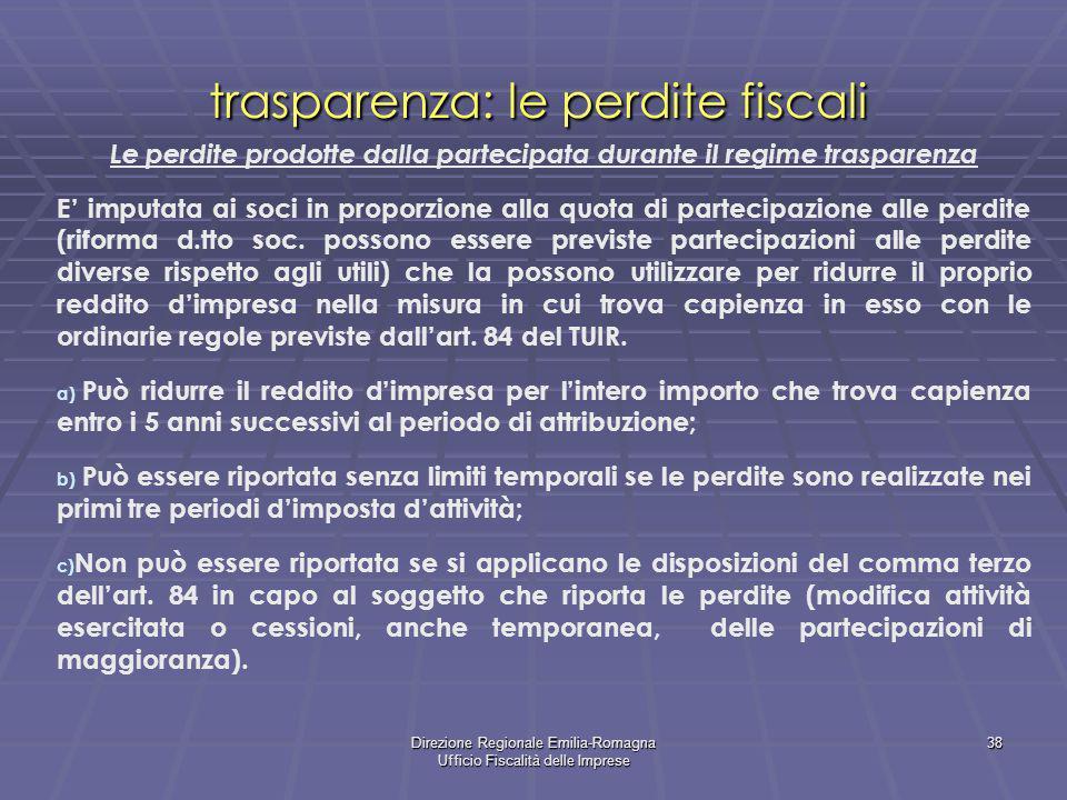 Direzione Regionale Emilia-Romagna Ufficio Fiscalità delle Imprese 38 trasparenza: le perdite fiscali Le perdite prodotte dalla partecipata durante il