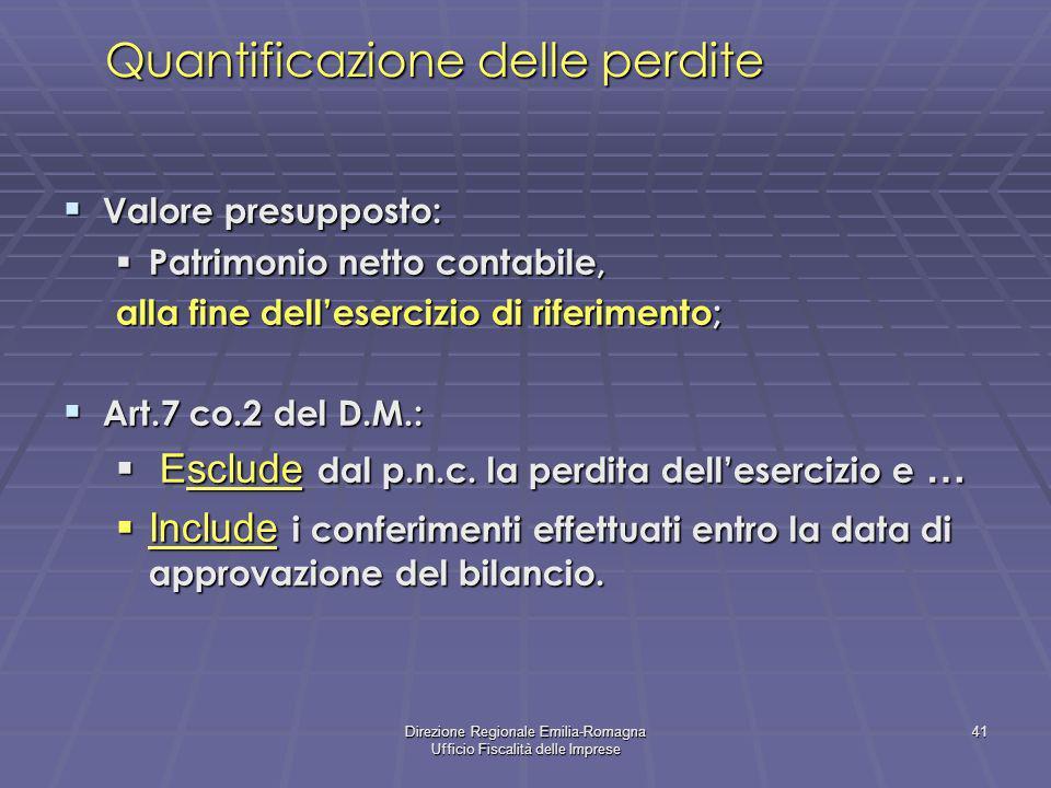 Direzione Regionale Emilia-Romagna Ufficio Fiscalità delle Imprese 41 Quantificazione delle perdite Valore presupposto: Valore presupposto: Patrimonio